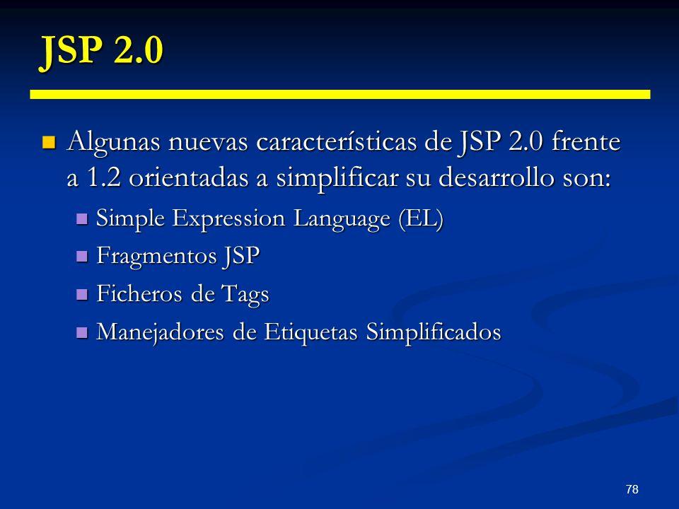 JSP 2.0 Algunas nuevas características de JSP 2.0 frente a 1.2 orientadas a simplificar su desarrollo son: