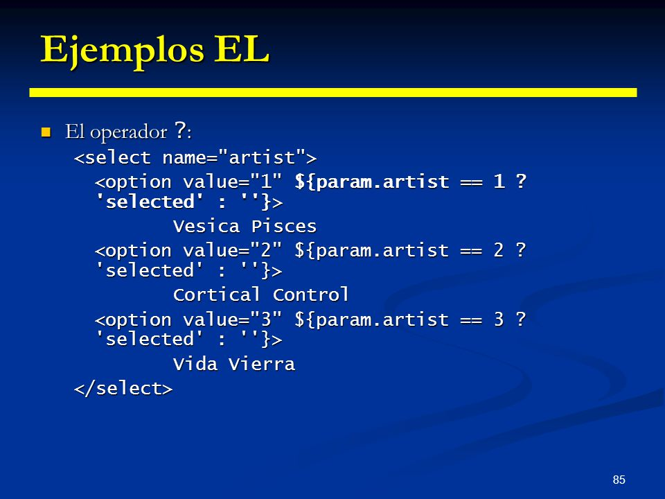 Ejemplos EL El operador : <select name= artist >