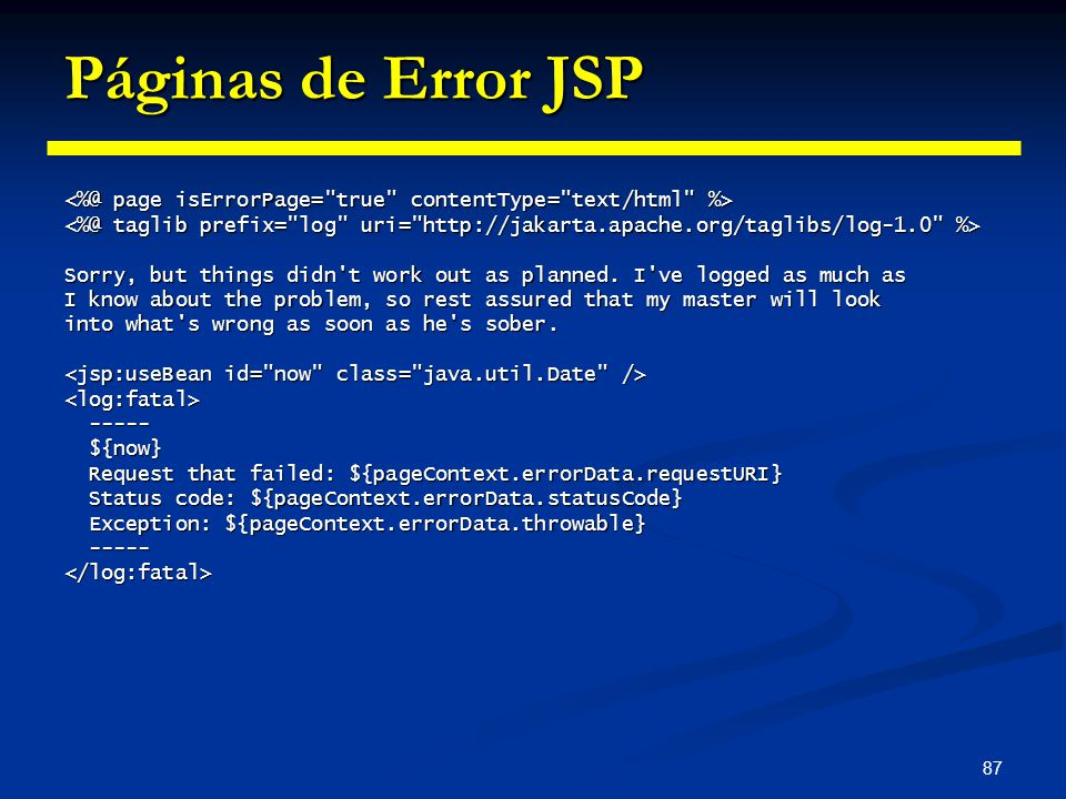 Páginas de Error JSP <%@ page isErrorPage= true contentType= text/html %>