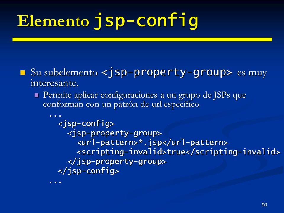 Elemento jsp-config Su subelemento <jsp-property-group> es muy interesante.
