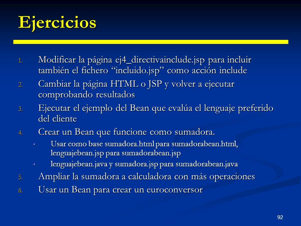 Ejercicios Modificar la página ej4_directivainclude.jsp para incluir también el fichero incluido.jsp como acción include.