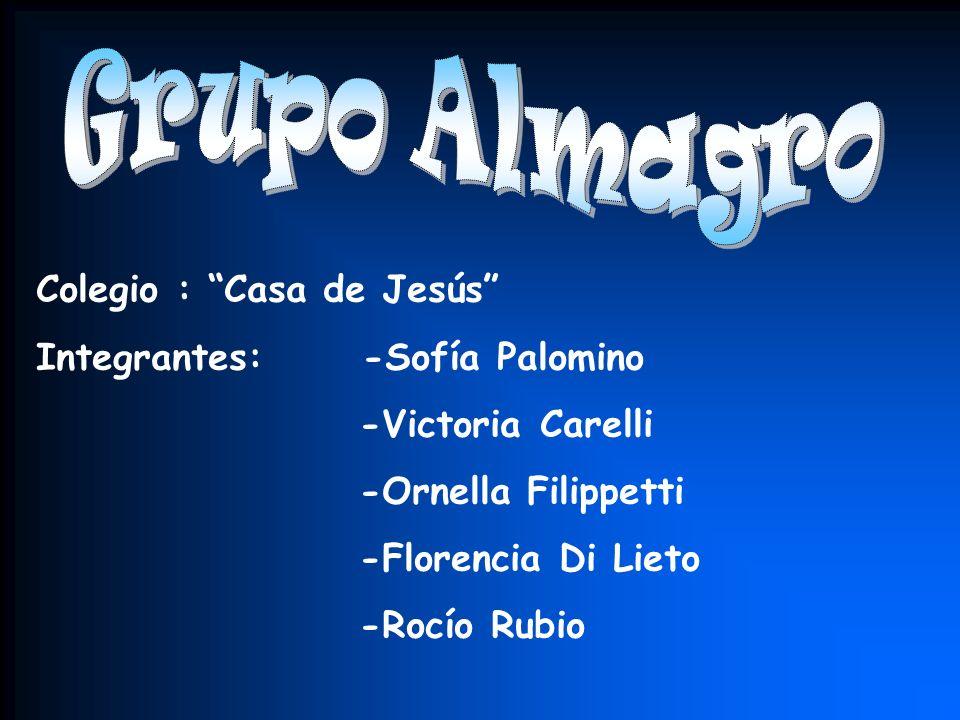 Grupo Almagro Colegio : Casa de Jesús Integrantes: -Sofía Palomino