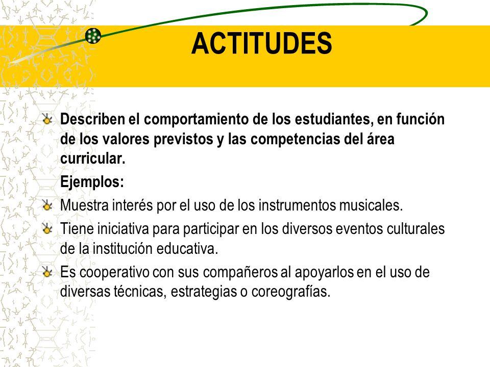 ACTITUDES Describen el comportamiento de los estudiantes, en función de los valores previstos y las competencias del área curricular.