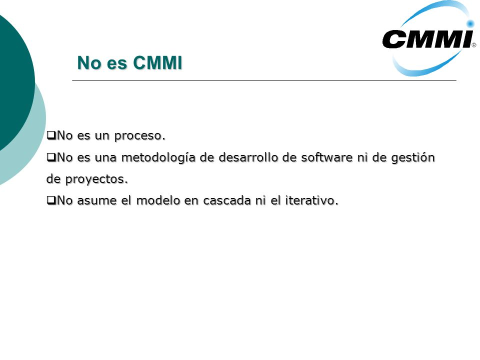 No es CMMI No es un proceso.