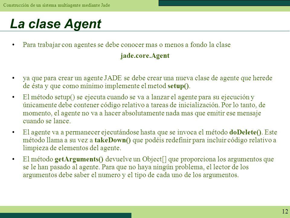La clase Agent Para trabajar con agentes se debe conocer mas o menos a fondo la clase. jade.core.Agent.