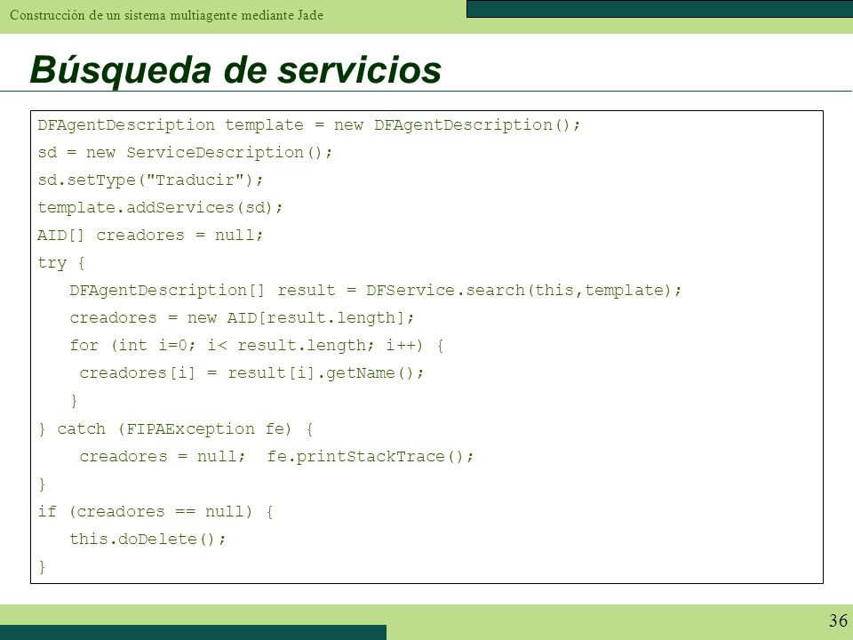 Búsqueda de servicios DFAgentDescription template = new DFAgentDescription(); sd = new ServiceDescription();