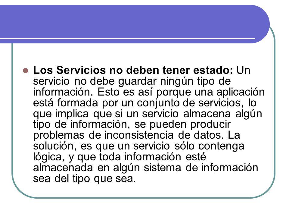 Los Servicios no deben tener estado: Un servicio no debe guardar ningún tipo de información.