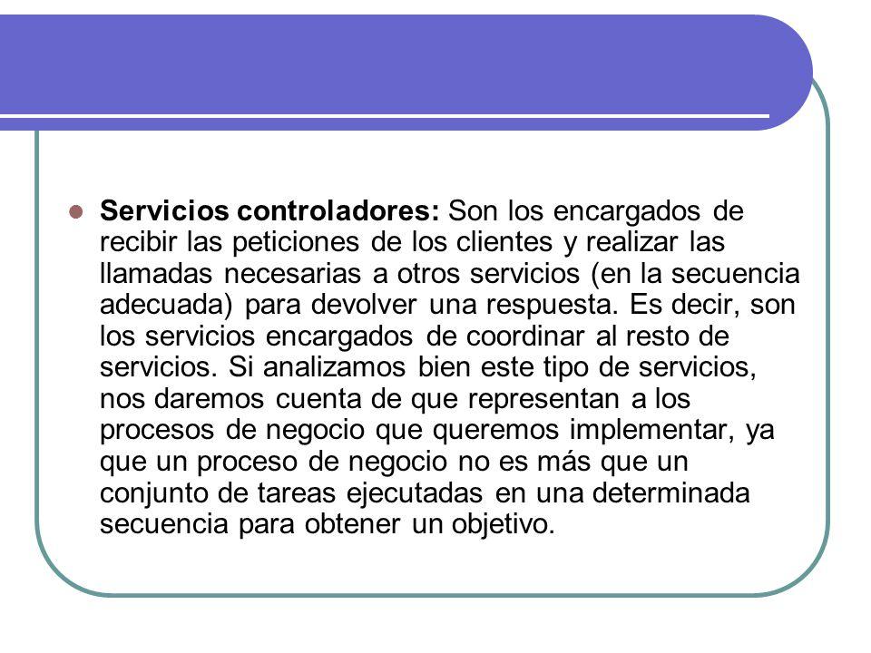 Servicios controladores: Son los encargados de recibir las peticiones de los clientes y realizar las llamadas necesarias a otros servicios (en la secuencia adecuada) para devolver una respuesta.