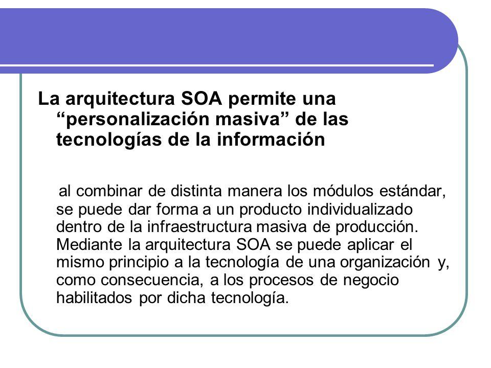 La arquitectura SOA permite una personalización masiva de las tecnologías de la información