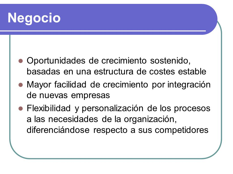 Negocio Oportunidades de crecimiento sostenido, basadas en una estructura de costes estable.