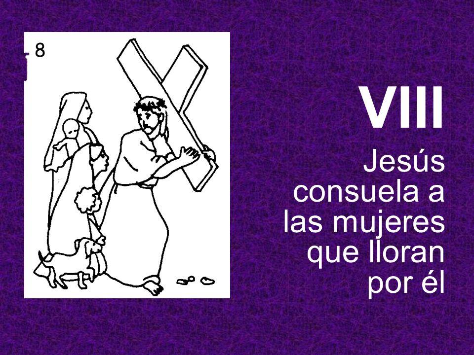 VIII Jesús consuela a las mujeres que lloran por él