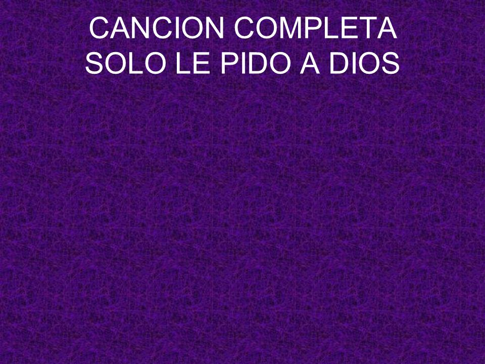 CANCION COMPLETA SOLO LE PIDO A DIOS