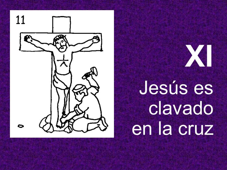 XI Jesús es clavado en la cruz