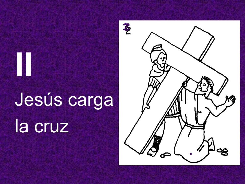 II Jesús carga la cruz
