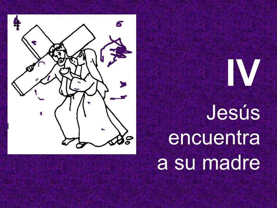 IV Jesús encuentra a su madre