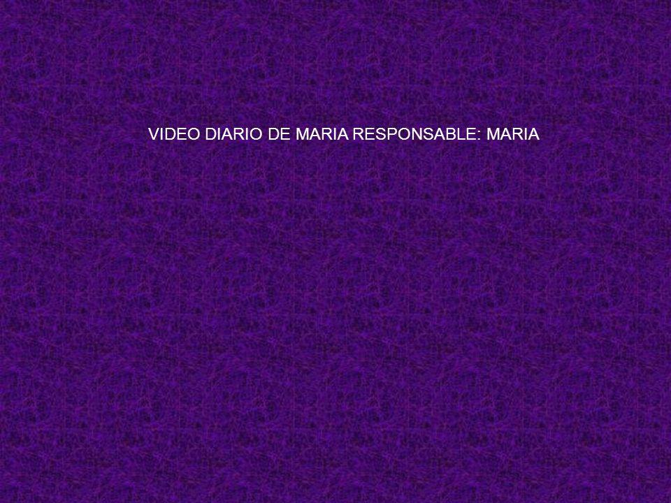 VIDEO DIARIO DE MARIA RESPONSABLE: MARIA