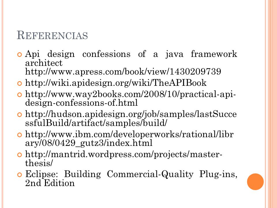 Referencias Api design confessions of a java framework architect http://www.apress.com/book/view/1430209739.