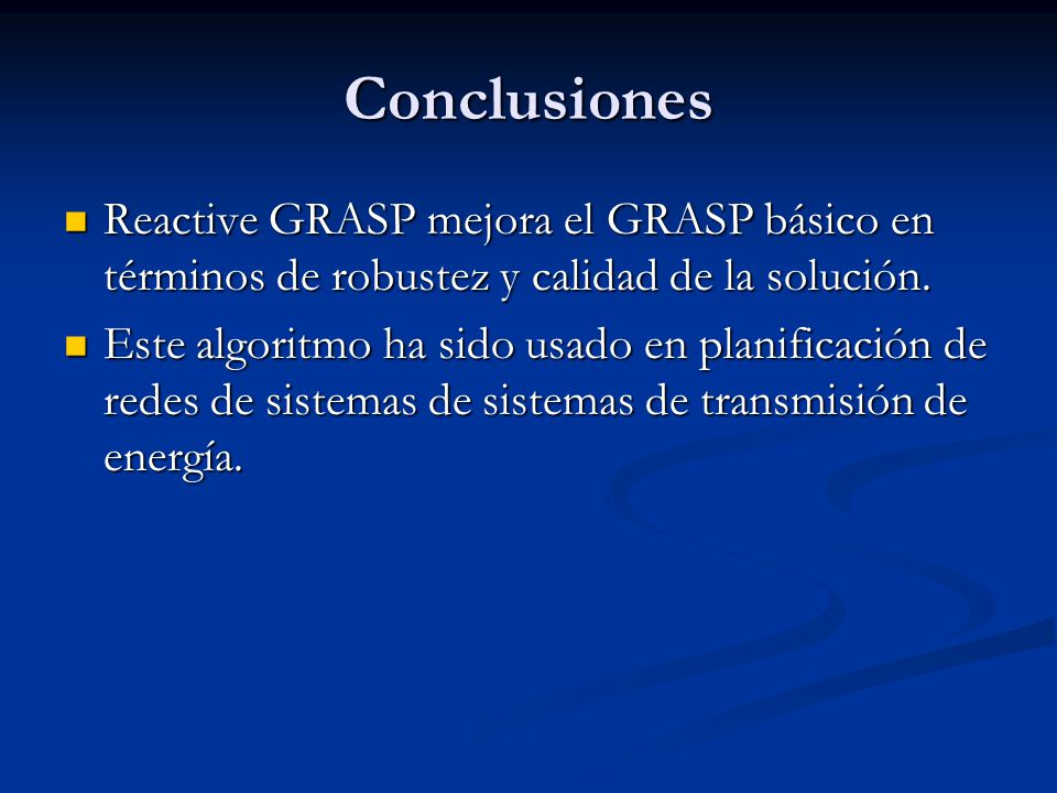 Conclusiones Reactive GRASP mejora el GRASP básico en términos de robustez y calidad de la solución.