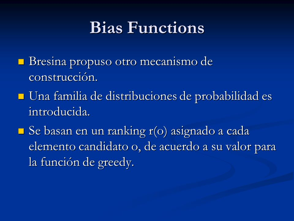 Bias Functions Bresina propuso otro mecanismo de construcción.