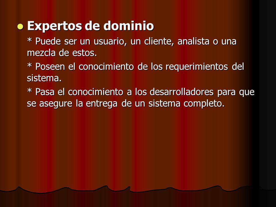 Expertos de dominio * Puede ser un usuario, un cliente, analista o una mezcla de estos. * Poseen el conocimiento de los requerimientos del sistema.
