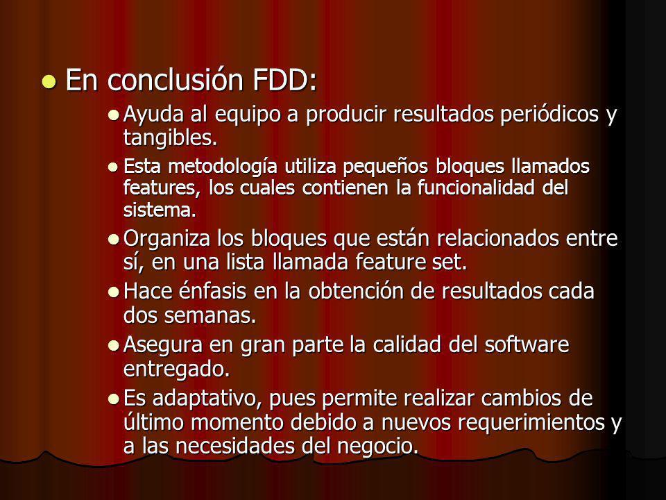 En conclusión FDD: Ayuda al equipo a producir resultados periódicos y tangibles.