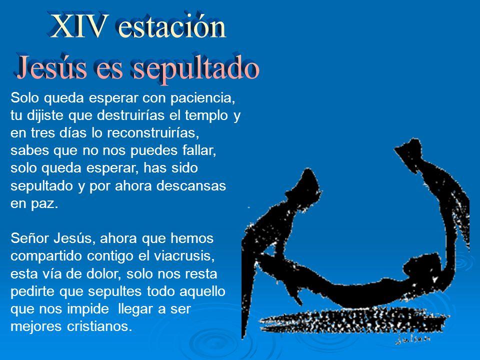 XIV estación Jesús es sepultado
