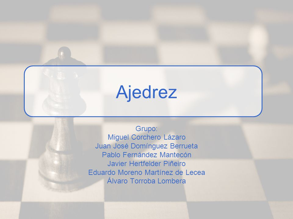 Ajedrez Grupo: Miguel Corchero Lázaro Juan José Domínguez Berrueta