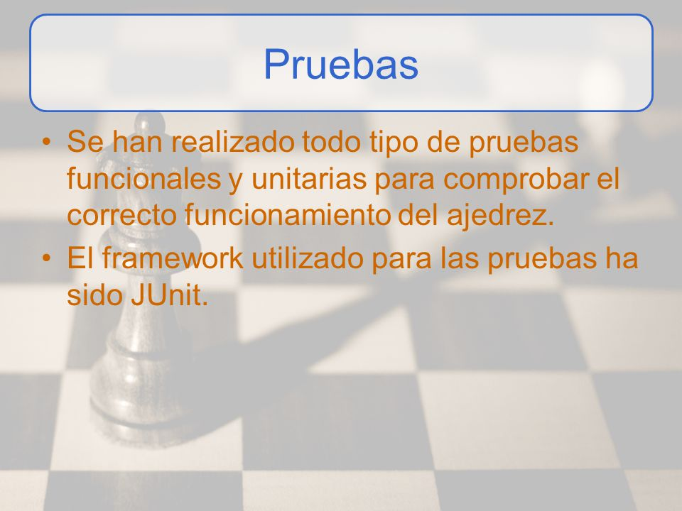 Pruebas Se han realizado todo tipo de pruebas funcionales y unitarias para comprobar el correcto funcionamiento del ajedrez.
