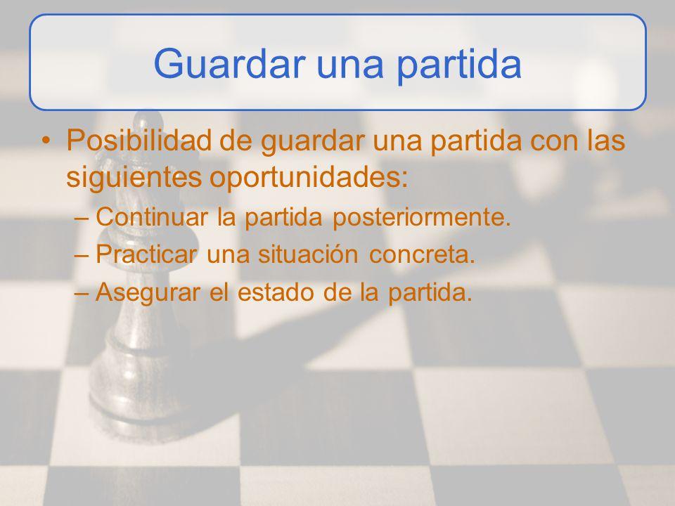 Guardar una partida Posibilidad de guardar una partida con las siguientes oportunidades: Continuar la partida posteriormente.