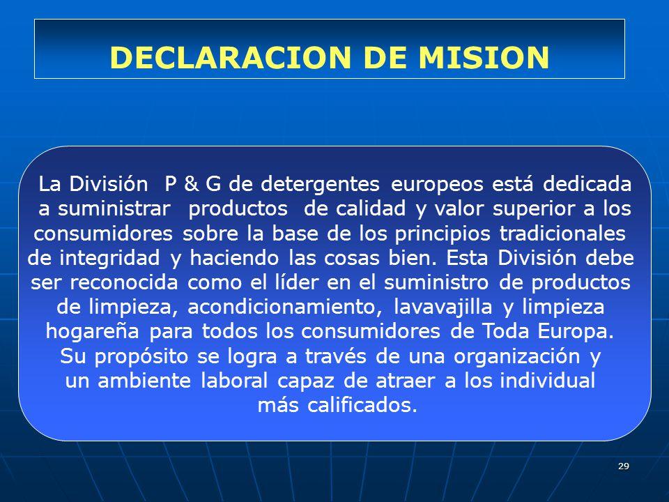 DECLARACION DE MISION La División P & G de detergentes europeos está dedicada. a suministrar productos de calidad y valor superior a los.