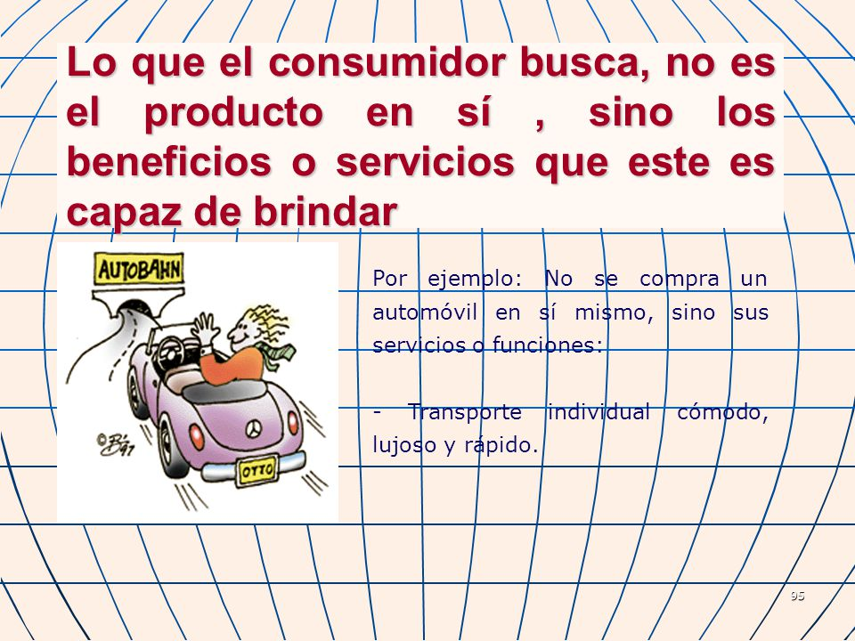Lo que el consumidor busca, no es el producto en sí , sino los beneficios o servicios que este es capaz de brindar