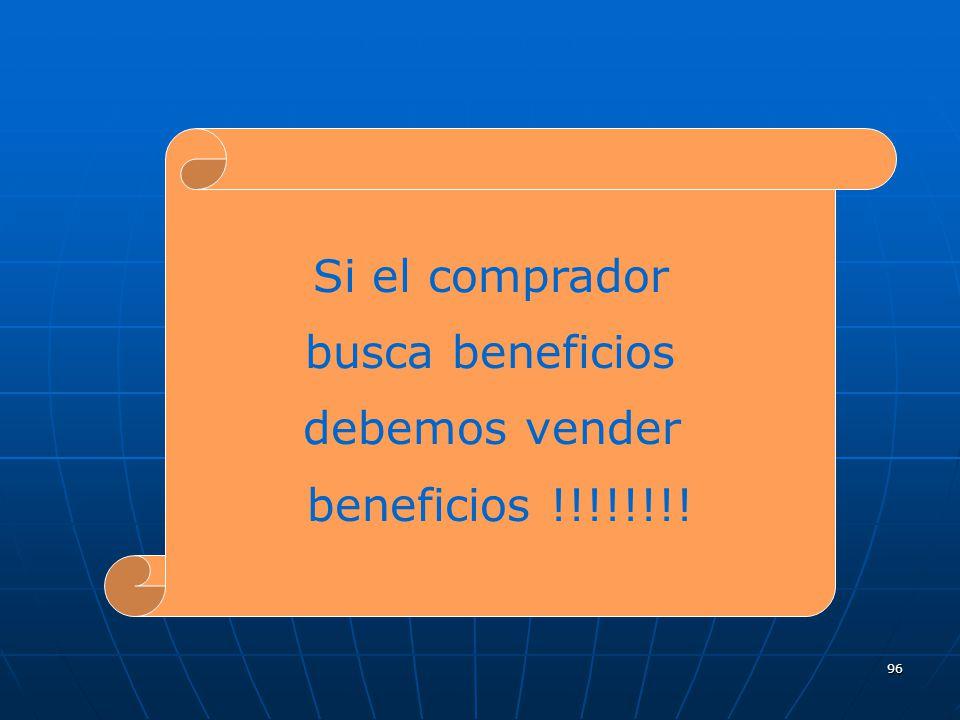 Si el comprador busca beneficios debemos vender beneficios !!!!!!!!