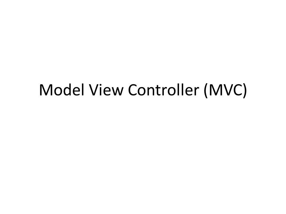 Model View Controller (MVC)