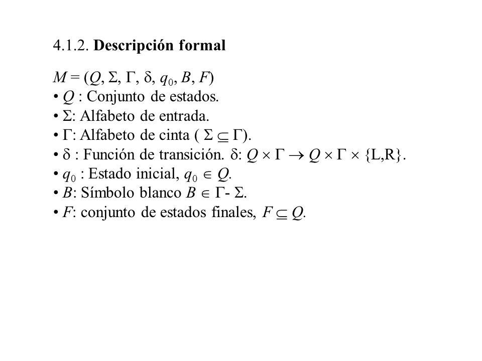 4.1.2. Descripción formal M = (Q, , , , q0, B, F) Q : Conjunto de estados. : Alfabeto de entrada.