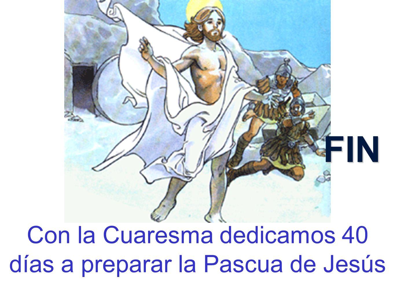 Con la Cuaresma dedicamos 40 días a preparar la Pascua de Jesús