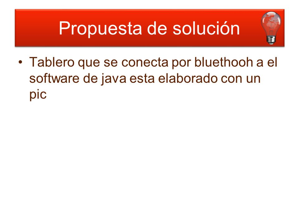Propuesta de solución Tablero que se conecta por bluethooh a el software de java esta elaborado con un pic.