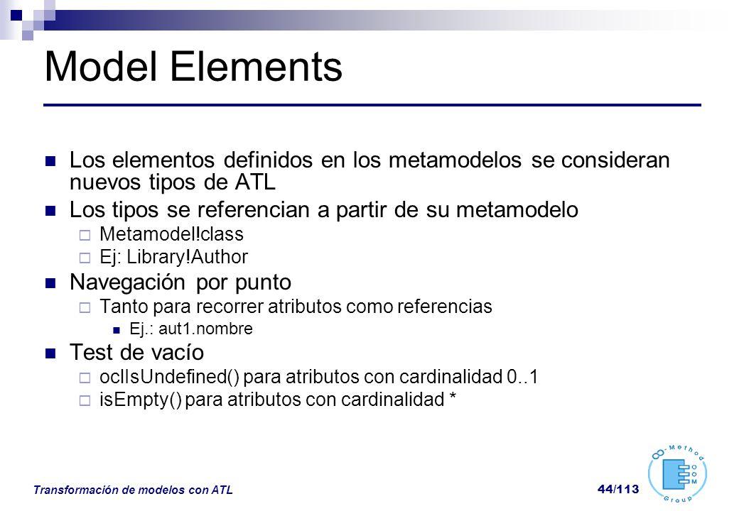 Model Elements Los elementos definidos en los metamodelos se consideran nuevos tipos de ATL. Los tipos se referencian a partir de su metamodelo.