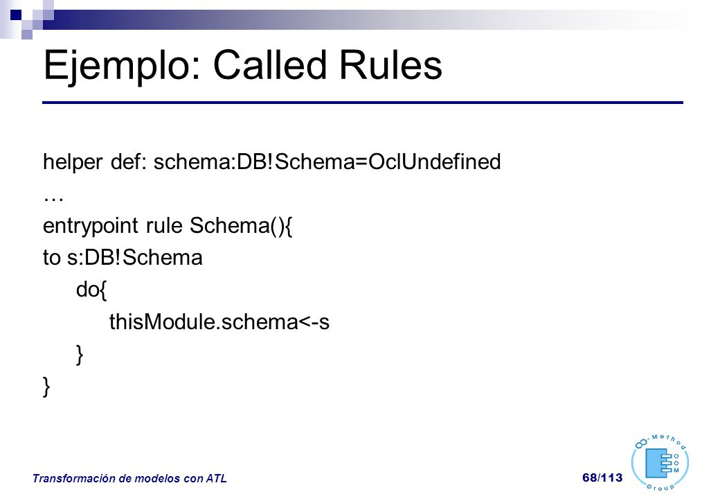 Ejemplo: Called Rules helper def: schema:DB!Schema=OclUndefined …