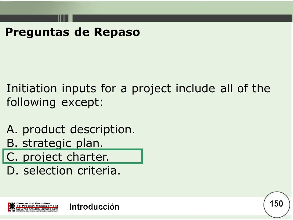 Preguntas de Repaso Initiation inputs for a project include all of the following except: A. product description.