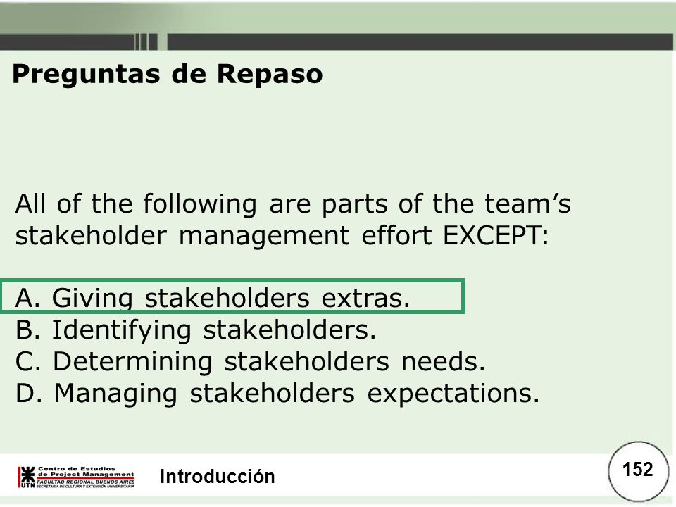 Preguntas de Repaso All of the following are parts of the team's stakeholder management effort EXCEPT: