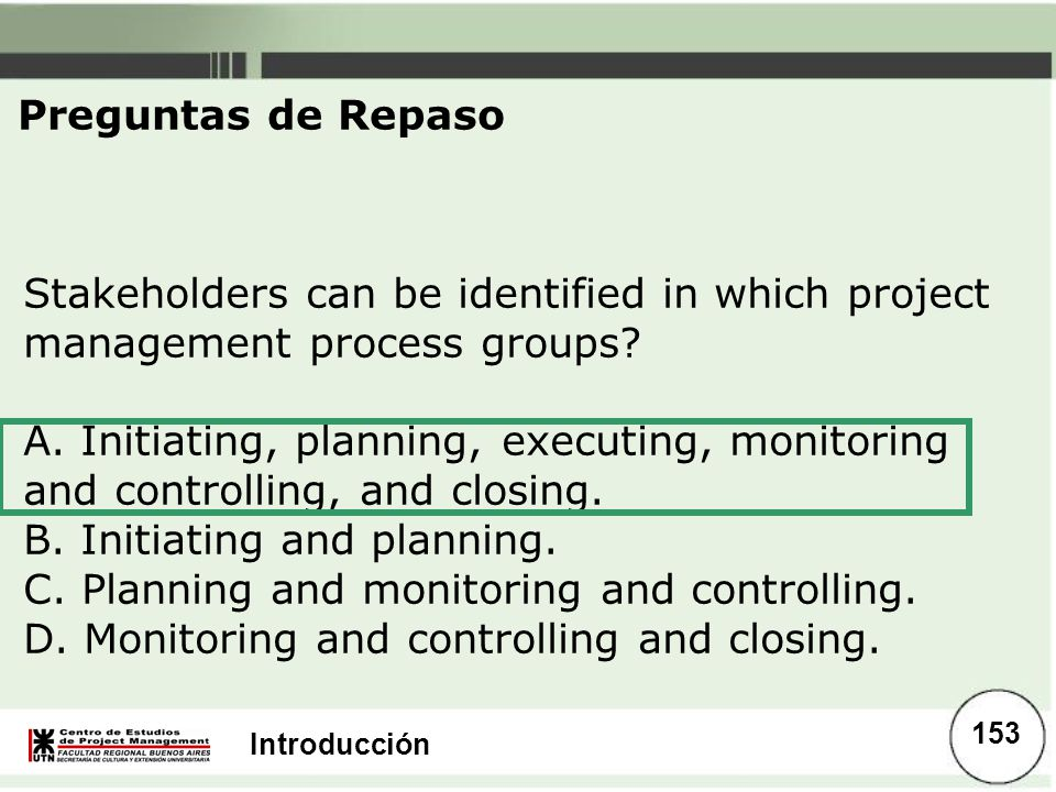 Preguntas de Repaso Stakeholders can be identified in which project management process groups