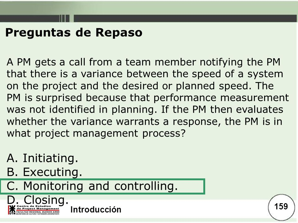 C. Monitoring and controlling. D. Closing.