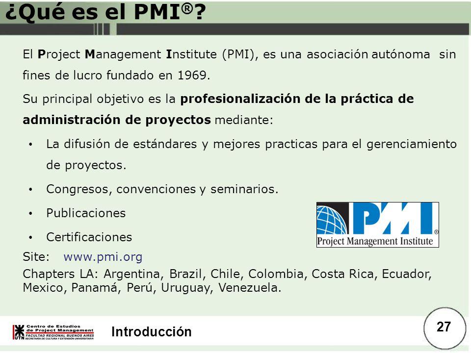 ¿Qué es el PMI® El Project Management Institute (PMI), es una asociación autónoma sin fines de lucro fundado en 1969.