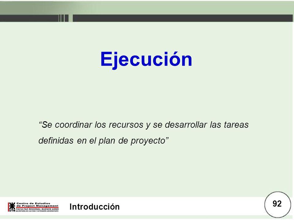 Ejecución Se coordinar los recursos y se desarrollar las tareas definidas en el plan de proyecto