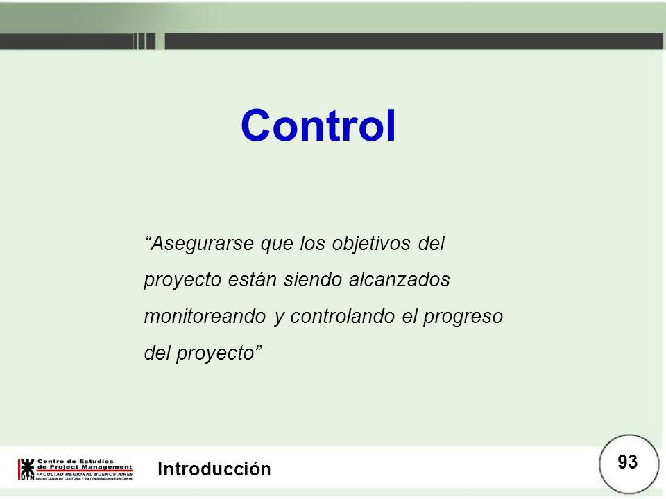 Control Asegurarse que los objetivos del proyecto están siendo alcanzados monitoreando y controlando el progreso del proyecto