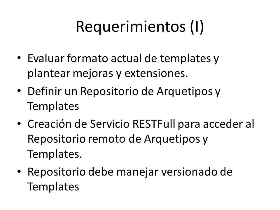 Requerimientos (I) Evaluar formato actual de templates y plantear mejoras y extensiones. Definir un Repositorio de Arquetipos y Templates.