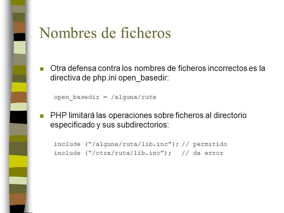 Nombres de ficheros Otra defensa contra los nombres de ficheros incorrectos es la directiva de php.ini open_basedir: