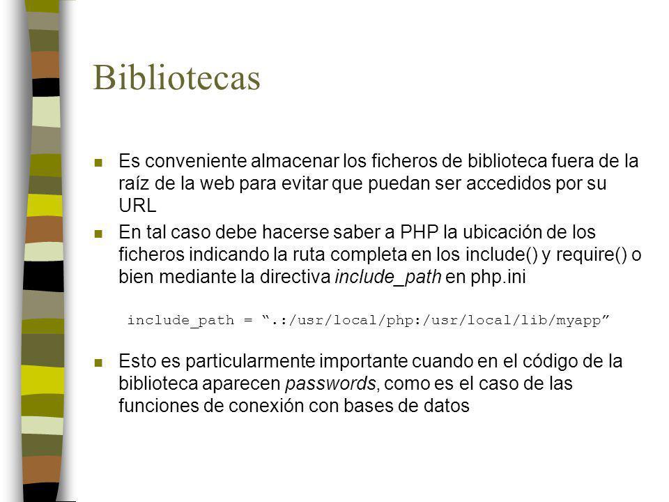 Bibliotecas Es conveniente almacenar los ficheros de biblioteca fuera de la raíz de la web para evitar que puedan ser accedidos por su URL.