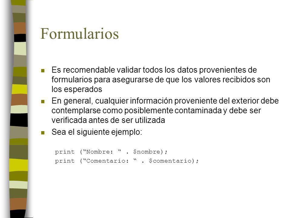 Formularios Es recomendable validar todos los datos provenientes de formularios para asegurarse de que los valores recibidos son los esperados.
