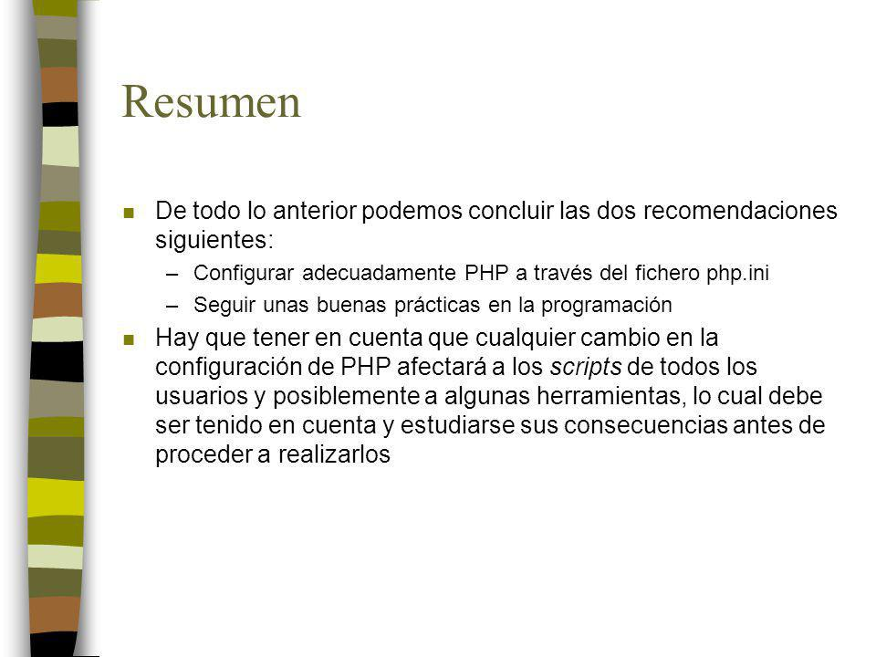 Resumen De todo lo anterior podemos concluir las dos recomendaciones siguientes: Configurar adecuadamente PHP a través del fichero php.ini.